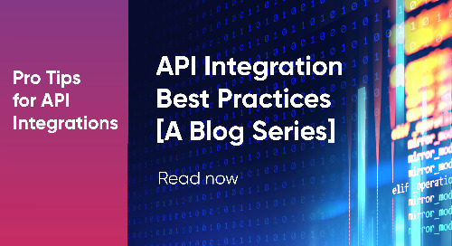 Pro Tips and Best Practices For API Integration [A Blog Series]