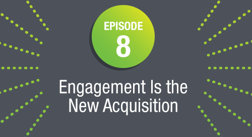 Episode 8: Engagement Is the New Acquisition