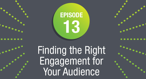 Episode 13: Finding the Right Engagement for Your Audience