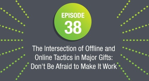 Episode 38: The Intersection of Offline and Online Tactics In Major Gifts