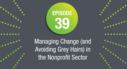 Episode 39: Managing Change (and Avoiding Grey Hairs) in the Nonprofit Sector