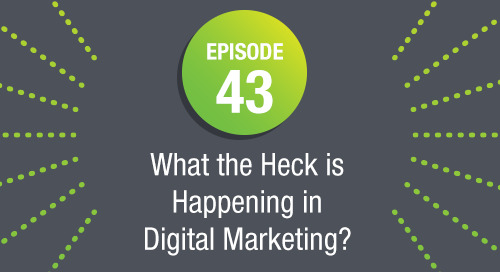 Episode 43: What the Heck Is Happening in Digital Marketing ft. Carie Lewis Carlson
