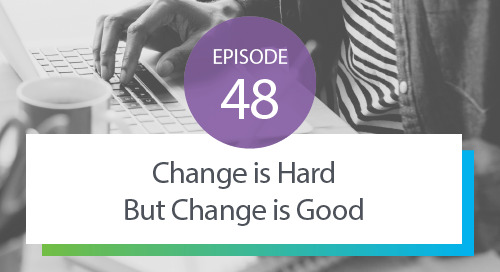 Episode 48: Change is Hard, But Change is Good