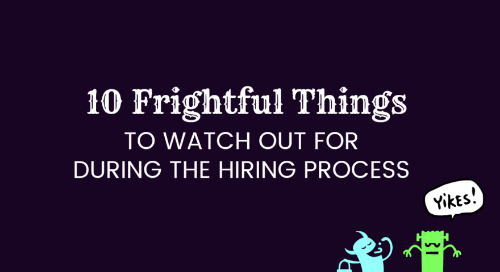 10 Frightful Things to Watch Out for During the Hiring Process