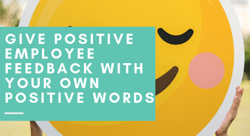 Give Positive Employee Feedback with your own Positive Words
