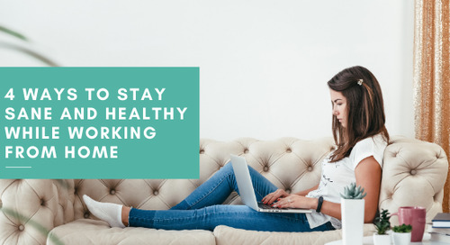 4 Ways to Stay Sane and Healthy While Working From Home