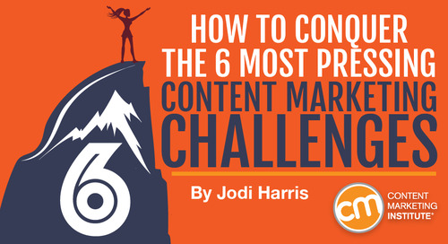 How to Conquer the Six Most Pressing Content Marketing Challenges [Exclusive Video]
