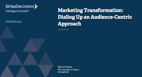 Marketing Transformation: Dialing Up an Audience-Centric Approach Webcast Replay