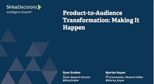 Product-to-Audience Transformation: Making It Happen Webcast Replay