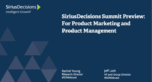 SiriusDecisions Summit Preview: For Product Marketing and Product Management Webcast Replay