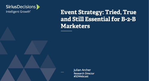 Event Strategy: Tried, True, and Still Essential for B-to-B Marketers Webcast Replay