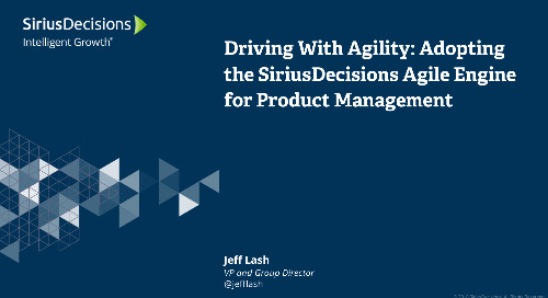 Driving With Agility: Adopting the SiriusDecisions Agile Engine for Product Management Webcast Replay