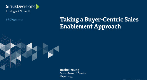 Taking a Buyer-Centric Approach to Sales Enablement Webcast Replay