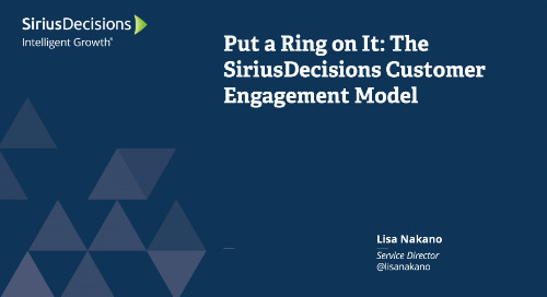 Put a Ring on It: The SiriusDecisions Customer Engagement Model Webcast Replay