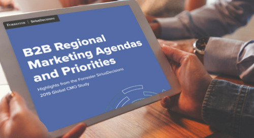 B2B Regional Marketing Agendas and Priorities: Highlights from the Forrester SiriusDecisions 2019 Global CMO Study