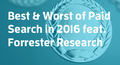 Webinar - Best and Worst of Paid Search in 2016 featuring Forrester Research