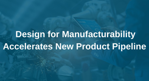 Design for Manufacturability Accelerates New Product Pipeline