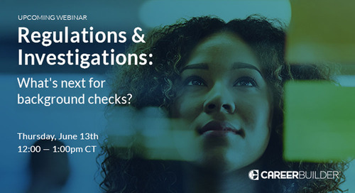 New Webinar: Regulations & Investigations: What's next for background checks?