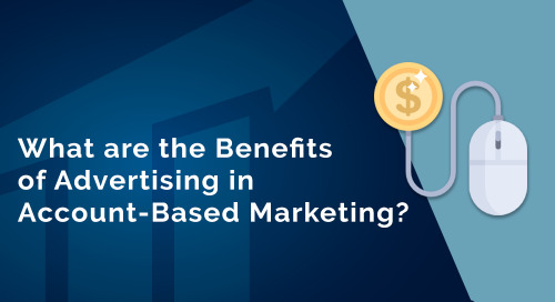 What Are the Benefits of Account-Based Advertising?