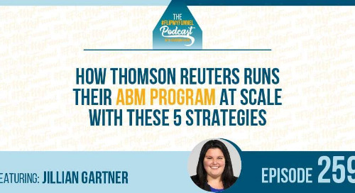 [Podcast] How Thomson Reuters Runs Their ABM Program at Scale With These 5 Strategies with Jillian Gartner