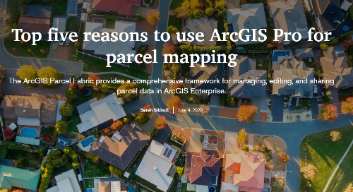 The top five reasons to use ArcGIS Pro for parcel mapping