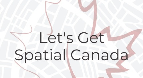 """5 Reasons to get involved in """"Let's Get Spatial Canada"""" this fall"""