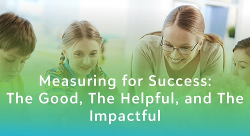 Measuring for Success: The Good, The Helpful and The Impactful
