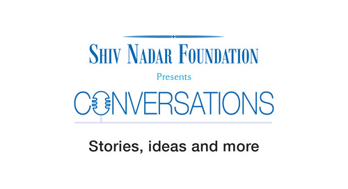 Shiv Nadar Foundation presents Conversations