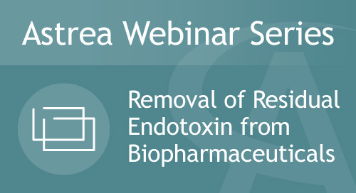 Astrea Bioseparations Webinar#3 - Removal of residual Endotoxins from Biopharmaceuticals
