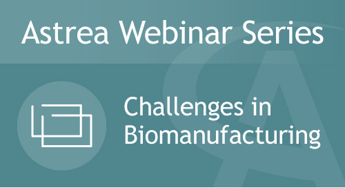 Astrea Bioseparations Webinar#1 - Challenges in Biomanufacturing