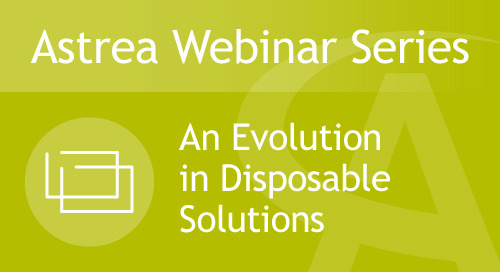 Astrea Bioseparations Webinar#4 - An evolution in disposable solutions