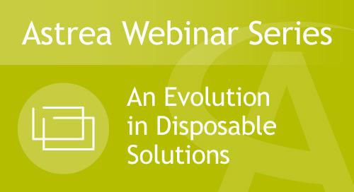 Astrea Bioseparations Webinar#4 - An evolution in disposable solutions