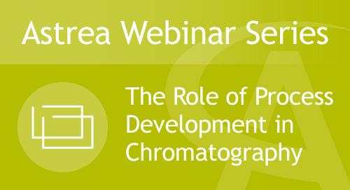 Astrea Bioseparations Webinar#6 - The Role of Process Development in Chromatography