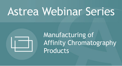 Astrea Bioseparations Webinar#7   Manufacturing of Affinity Chromatography products