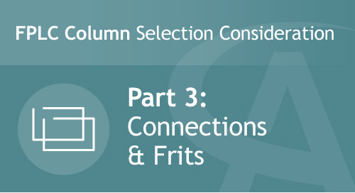 FPLC Column Selection Consideration - Part 3: Connections & Frits
