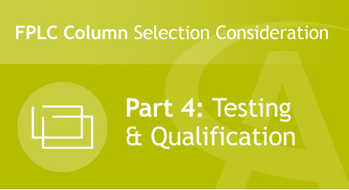 FPLC Column Selection Considerations - Part 4: Testing & Qualification