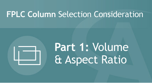 FPLC Column Selection Consideration - Part 1: Volume & Aspect Ratio