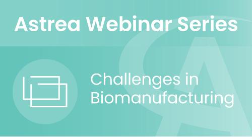 Astrea Bioseparations Webinar#1 - Challenges in Biomanufacturing
