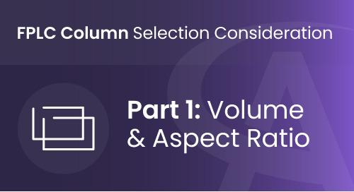 FPLC Column Selection Consideration - Part 1: Volume & Aspect Ratio