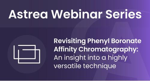 Astrea Bioseparations Webinar#8 - Revisiting Phenyl Boronate Affinity Chromatography