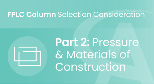 FPLC Column Selection Consideration - Part 2: Pressure & Materials of Construction
