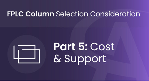 FPLC Column Selection Considerations - Part 5: Cost & Support