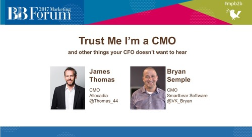 """Trust Me, I'm a CMO""... and Other Things Your CFO Doesn't Want to Hear"