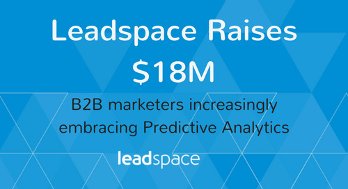 Leadspace Raises $18M to Accelerate Growth As B2B Marketers Embrace Predictive Analytics