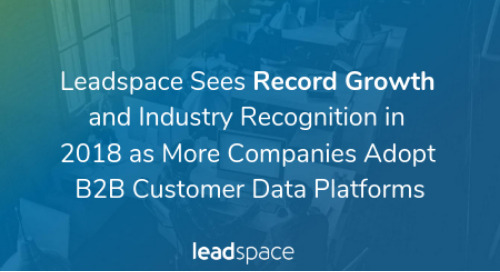 Leadspace Sees Record Growth and Industry Recognition in 2018 as More Companies Adopt B2B Customer Data Platforms
