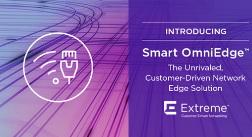 Introducing Extreme Smart OmniEdge: The Unrivaled, Customer-Driven Network Edge Solution