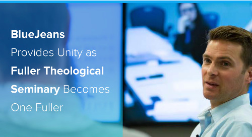 BlueJeans Provides Unity as Fuller Theological Seminary Becomes One Fuller