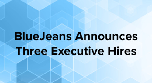 BlueJeans Adds More Firepower to Executive Team