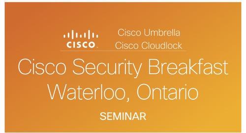 Cisco Security Breakfast Waterloo, Ontario