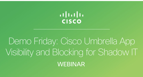Demo Friday: Cisco Umbrella App Visibility and Blocking for Shadow IT